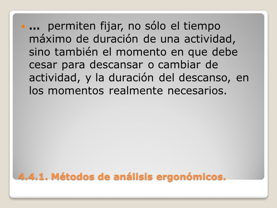 4.4.1. Métodos de análisis ergonómicos. … permiten fijar, no sólo el tiempo máximo de duración de una actividad, sino también el momento en que debe c