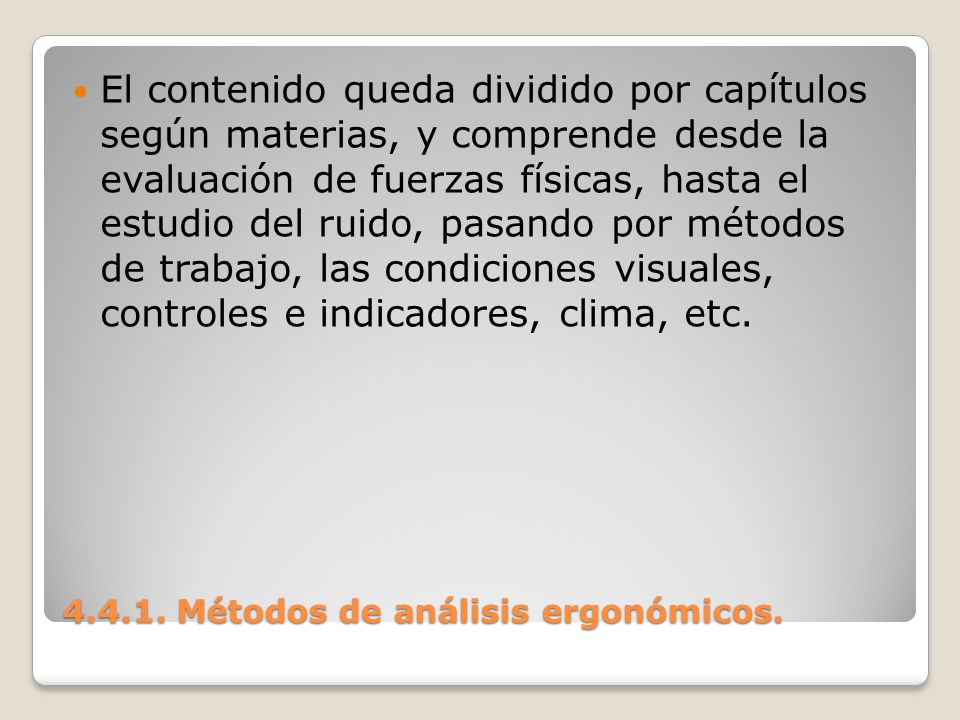 4.4.1. Métodos de análisis ergonómicos. El contenido queda dividido por capítulos según materias, y comprende desde la evaluación de fuerzas físicas,