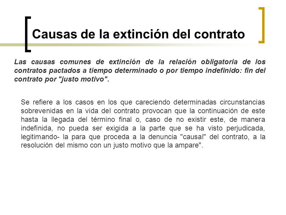 Causas de la extinción del contrato Las causas comunes de extinción de la relación obligatoria de los contratos pactados a tiempo determinado o por ti