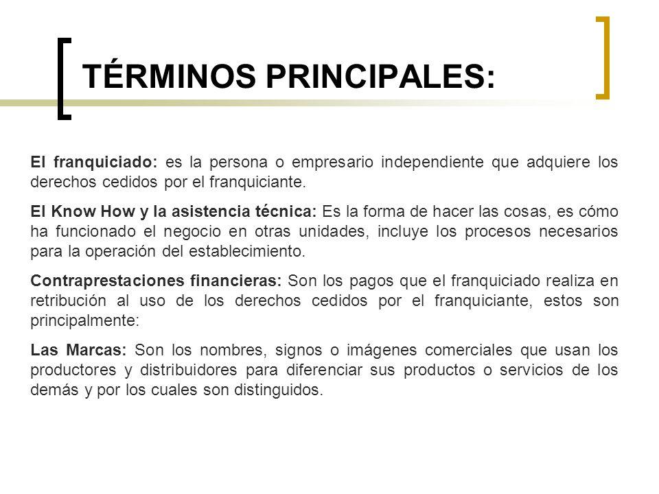 TÉRMINOS PRINCIPALES: El franquiciado: es la persona o empresario independiente que adquiere los derechos cedidos por el franquiciante. El Know How y