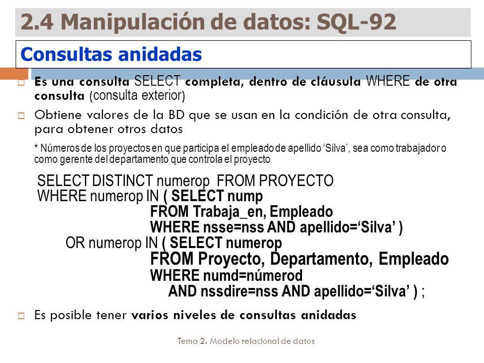 Tema 2. Modelo relacional de datos Es una consulta SELECT completa, dentro de cláusula WHERE de otra consulta ( consulta exterior ) Obtiene valores de