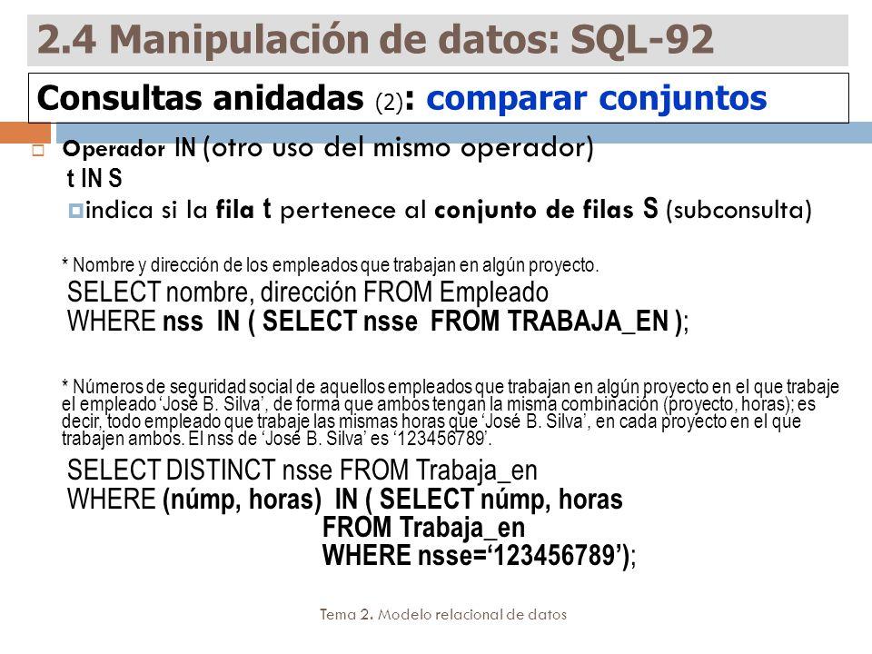 Tema 2. Modelo relacional de datos Operador IN (otro uso del mismo operador) t IN S indica si la fila t pertenece al conjunto de filas S (subconsulta)
