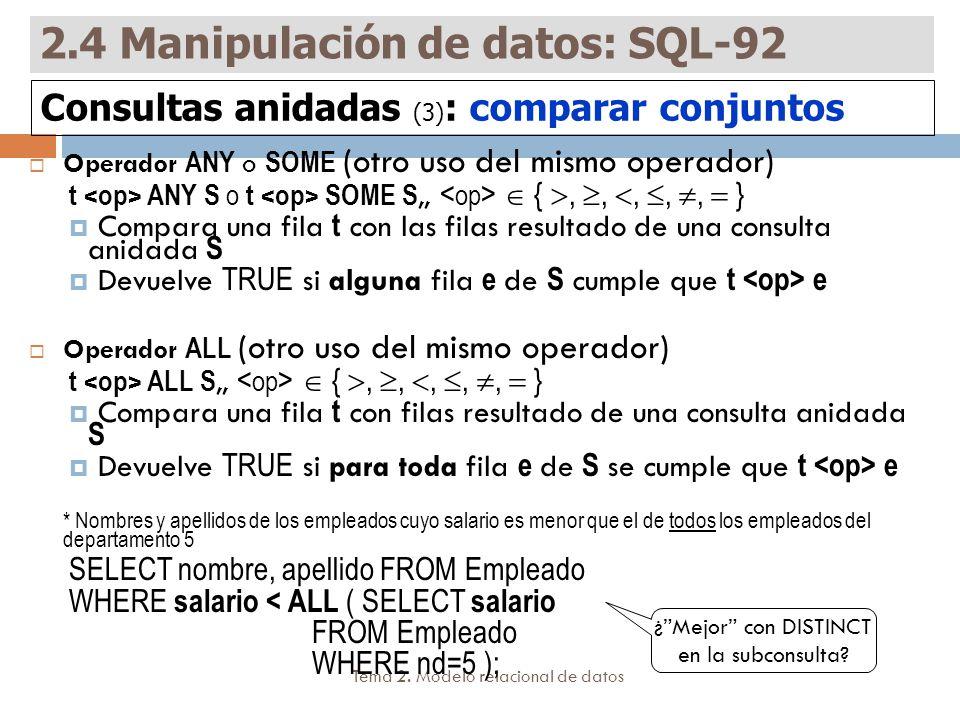Tema 2. Modelo relacional de datos Operador ANY o SOME (otro uso del mismo operador) t ANY S o t SOME S,, {,,,,, } Compara una fila t con las filas re