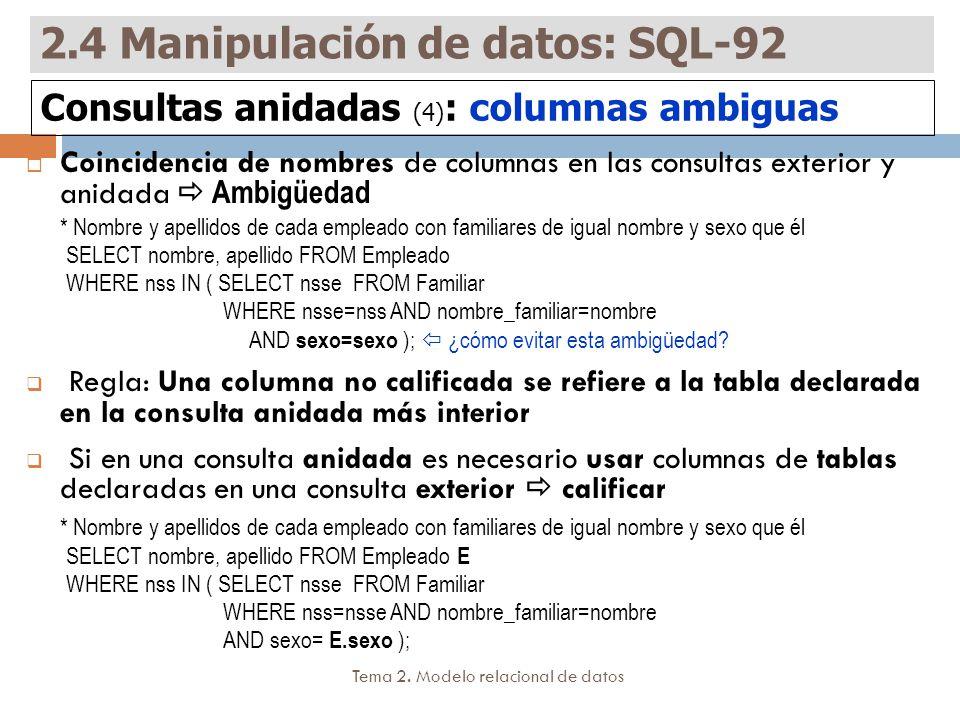 Tema 2. Modelo relacional de datos Coincidencia de nombres de columnas en las consultas exterior y anidada Ambigüedad * Nombre y apellidos de cada emp