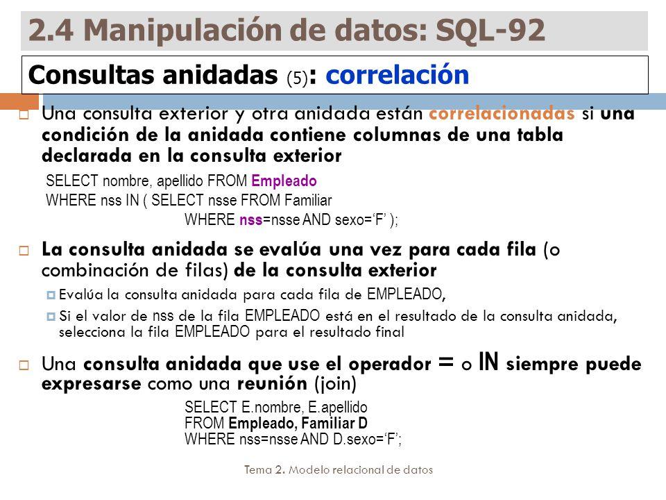 Tema 2. Modelo relacional de datos Una consulta exterior y otra anidada están correlacionadas si una condición de la anidada contiene columnas de una