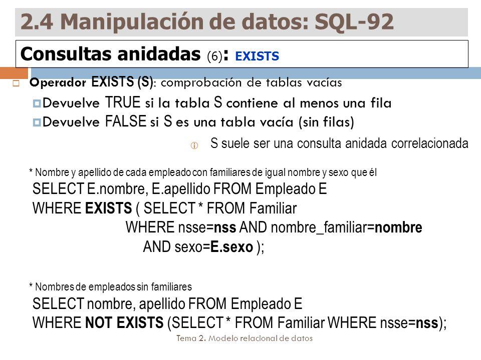 Tema 2. Modelo relacional de datos Operador EXISTS (S) : comprobación de tablas vacías Devuelve TRUE si la tabla S contiene al menos una fila Devuelve