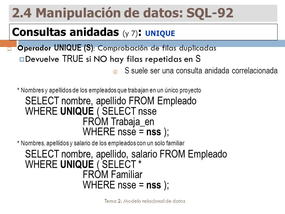 Tema 2. Modelo relacional de datos Operador UNIQUE (S) : Comprobación de filas duplicadas Devuelve TRUE si NO hay filas repetidas en S S suele ser una