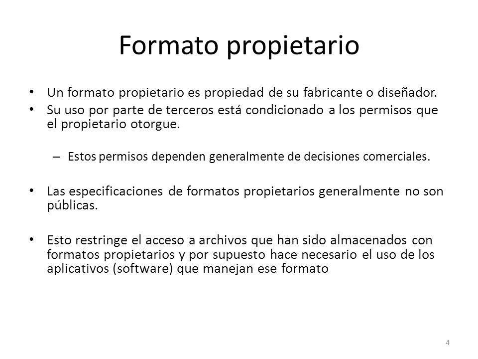 Formato propietario Un formato propietario es propiedad de su fabricante o diseñador. Su uso por parte de terceros está condicionado a los permisos qu