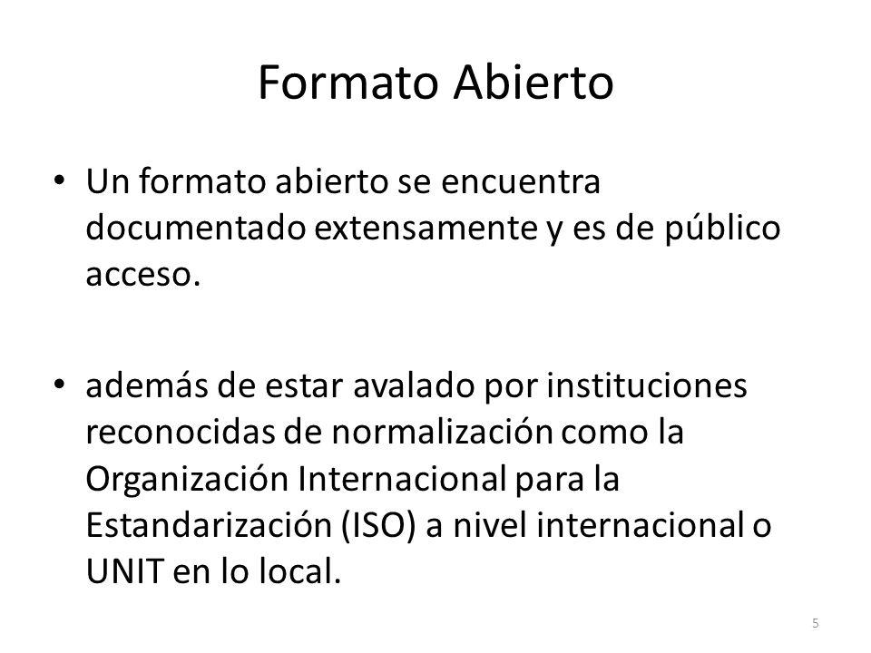 Formato Abierto Un formato abierto se encuentra documentado extensamente y es de público acceso. además de estar avalado por instituciones reconocidas