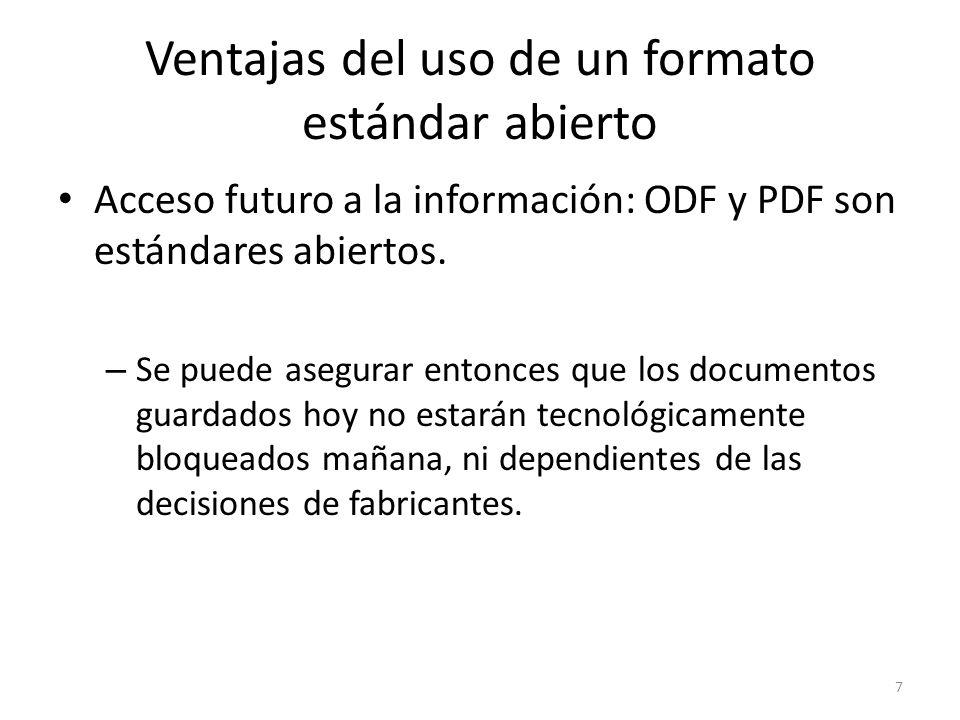 Ventajas del uso de un formato estándar abierto Acceso futuro a la información: ODF y PDF son estándares abiertos. – Se puede asegurar entonces que lo