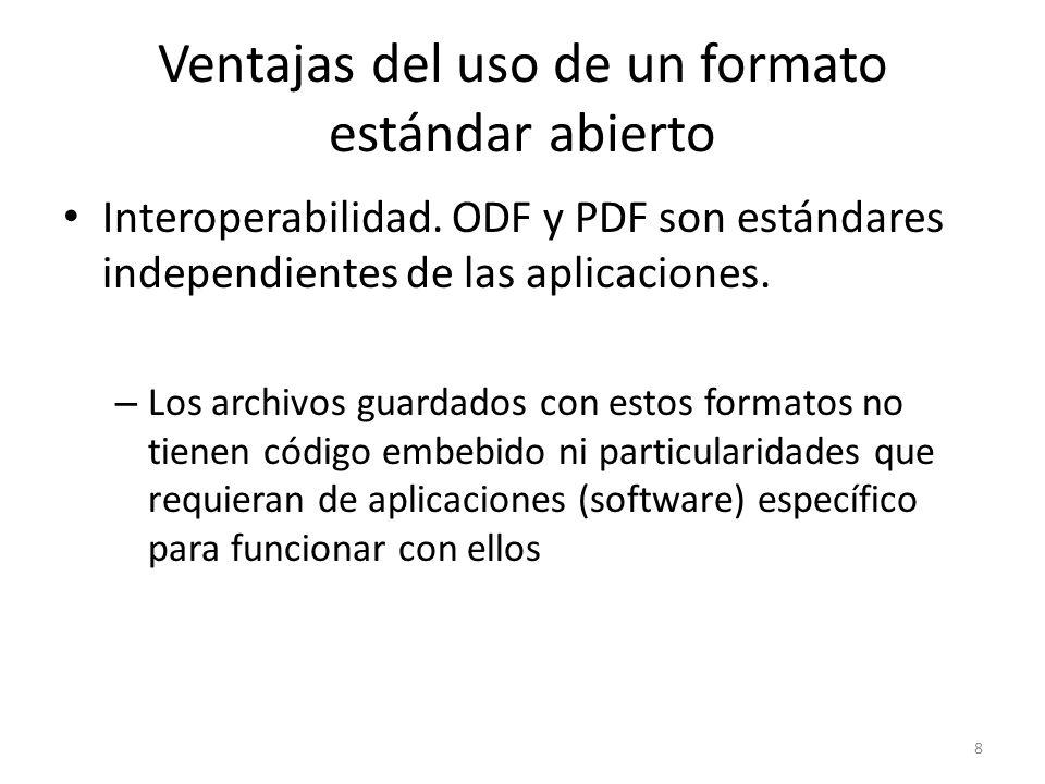 Interoperabilidad. ODF y PDF son estándares independientes de las aplicaciones. – Los archivos guardados con estos formatos no tienen código embebido