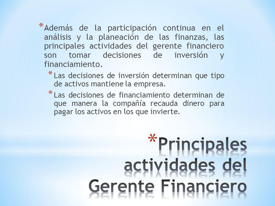 * Además de la participación continua en el análisis y la planeación de las finanzas, las principales actividades del gerente financiero son tomar decisiones de inversión y financiamiento.