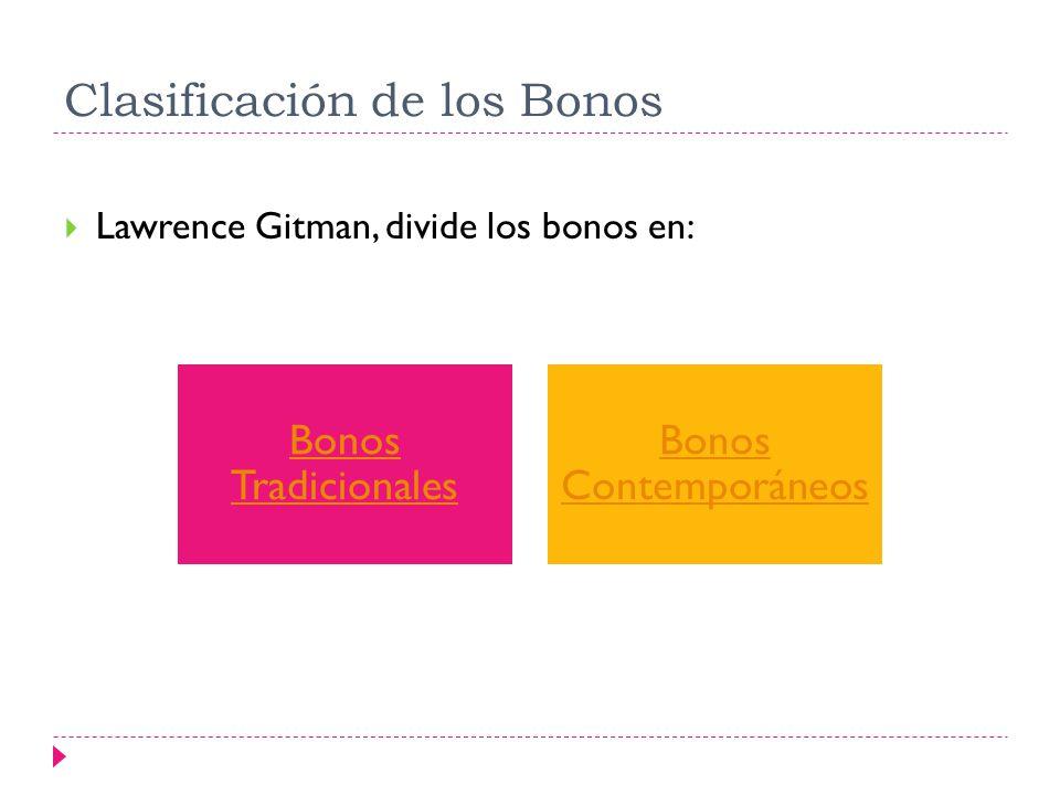 Clasificación de los Bonos Lawrence Gitman, divide los bonos en: Bonos Tradicionales Bonos Contemporáneos