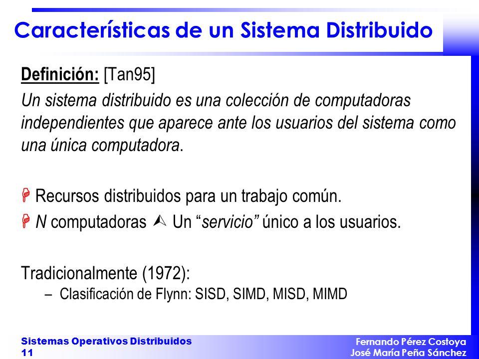 Fernando Pérez Costoya José María Peña Sánchez Sistemas Operativos Distribuidos 11 Características de un Sistema Distribuido Definición: [Tan95] Un si