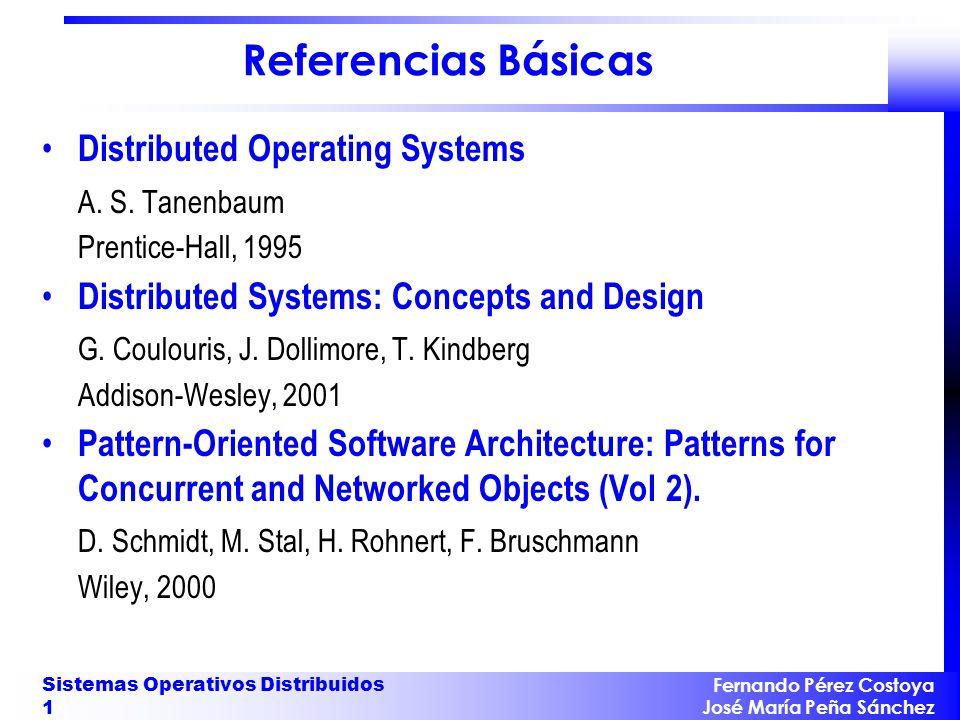 Fernando Pérez Costoya José María Peña Sánchez Sistemas Operativos Distribuidos 1 Referencias Básicas Distributed Operating Systems A. S. Tanenbaum Pr