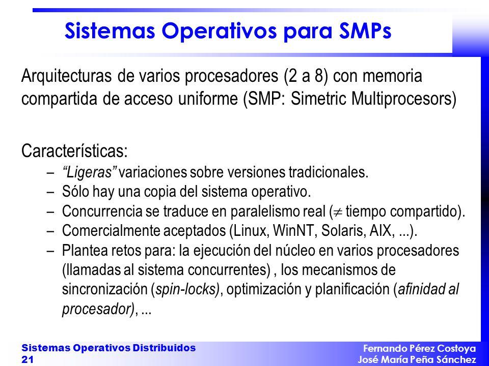 Fernando Pérez Costoya José María Peña Sánchez Sistemas Operativos Distribuidos 21 Sistemas Operativos para SMPs Arquitecturas de varios procesadores