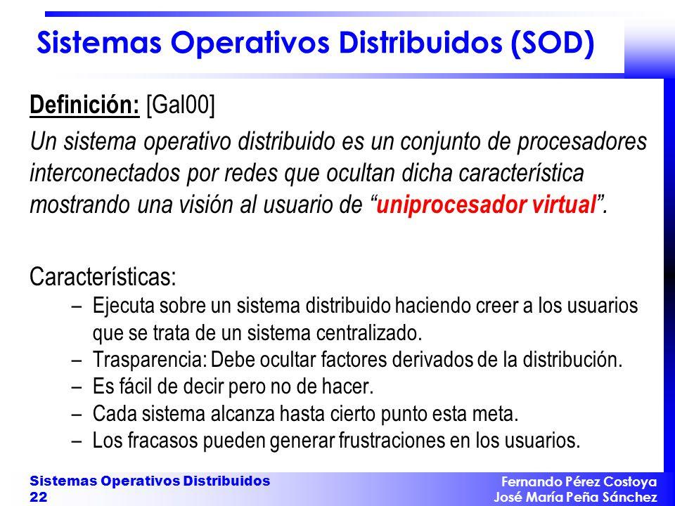 Fernando Pérez Costoya José María Peña Sánchez Sistemas Operativos Distribuidos 22 Sistemas Operativos Distribuidos (SOD) Definición: [Gal00] Un siste
