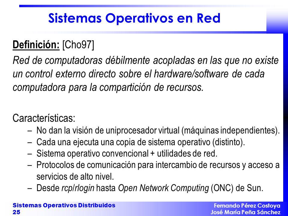 Fernando Pérez Costoya José María Peña Sánchez Sistemas Operativos Distribuidos 25 Sistemas Operativos en Red Definición: [Cho97] Red de computadoras