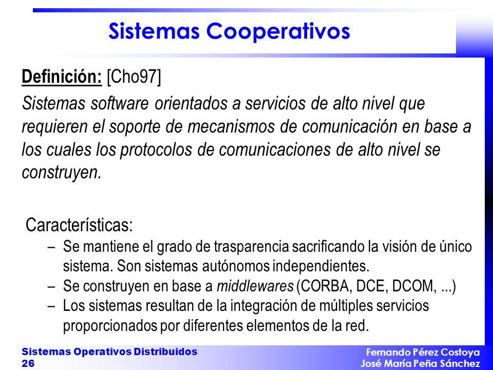 Fernando Pérez Costoya José María Peña Sánchez Sistemas Operativos Distribuidos 26 Sistemas Cooperativos Definición: [Cho97] Sistemas software orienta