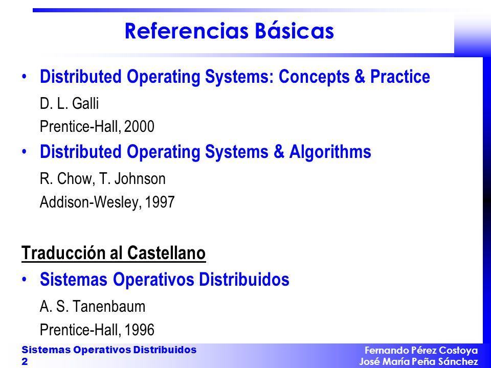 Fernando Pérez Costoya José María Peña Sánchez Sistemas Operativos Distribuidos 2 Referencias Básicas Distributed Operating Systems: Concepts & Practi