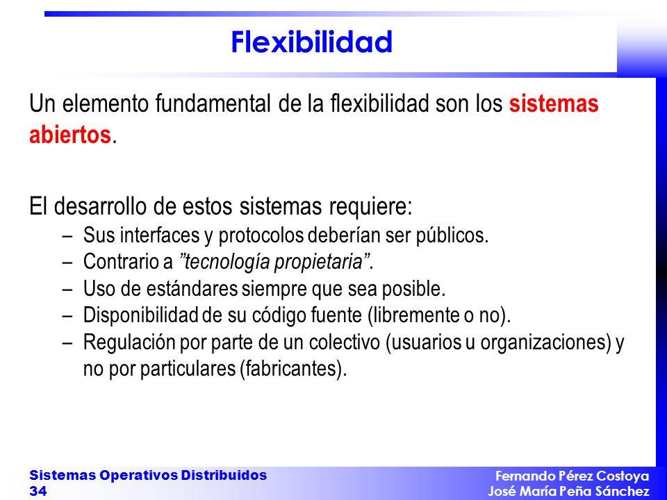 Fernando Pérez Costoya José María Peña Sánchez Sistemas Operativos Distribuidos 34 Flexibilidad Un elemento fundamental de la flexibilidad son los sis