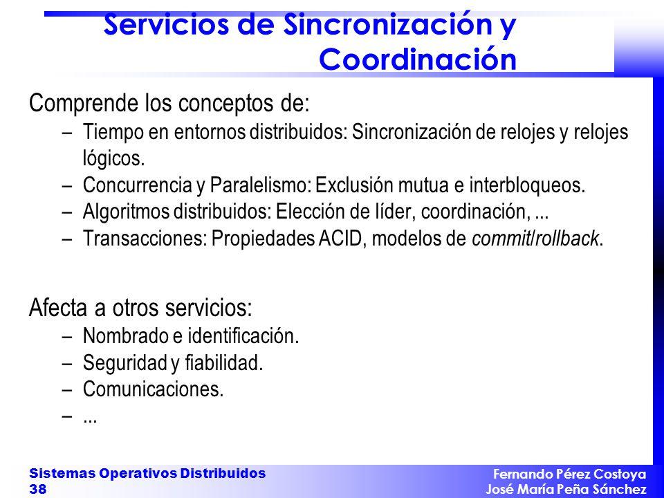 Fernando Pérez Costoya José María Peña Sánchez Sistemas Operativos Distribuidos 38 Servicios de Sincronización y Coordinación Comprende los conceptos
