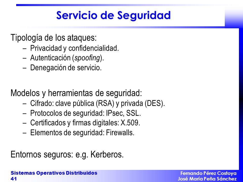 Fernando Pérez Costoya José María Peña Sánchez Sistemas Operativos Distribuidos 41 Servicio de Seguridad Tipología de los ataques: –Privacidad y confi