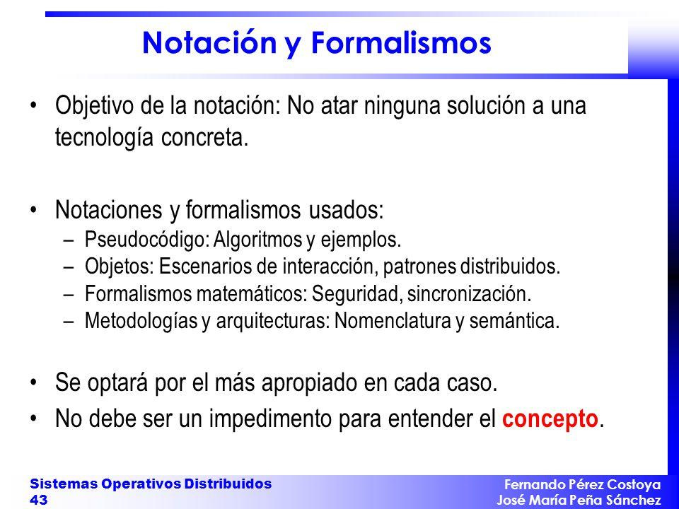 Fernando Pérez Costoya José María Peña Sánchez Sistemas Operativos Distribuidos 43 Notación y Formalismos Objetivo de la notación: No atar ninguna sol