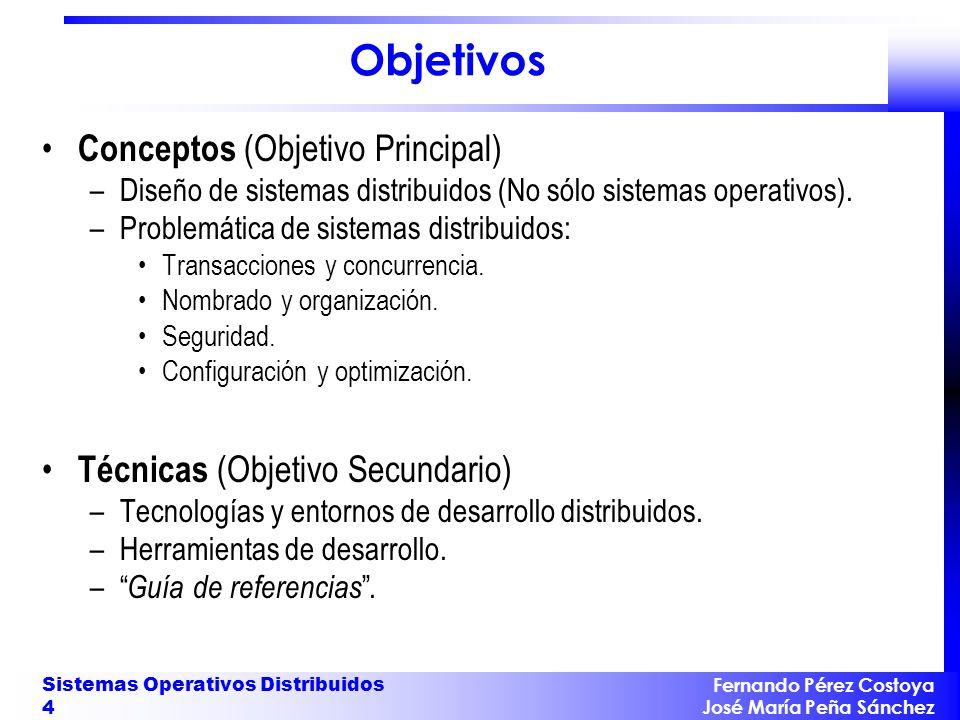 Fernando Pérez Costoya José María Peña Sánchez Sistemas Operativos Distribuidos 4 Objetivos Conceptos (Objetivo Principal) –Diseño de sistemas distrib