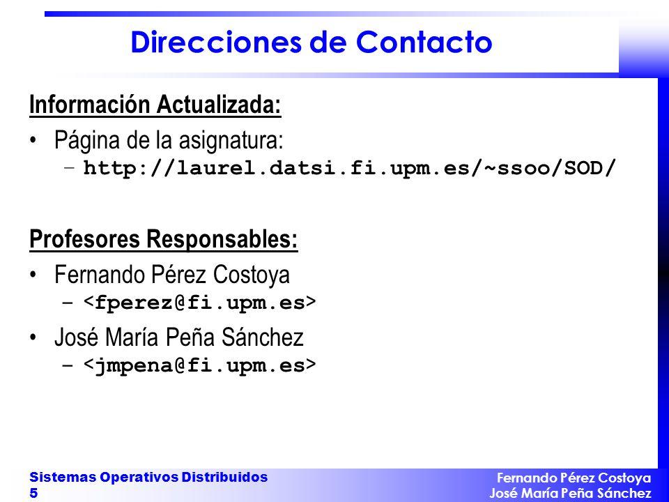 Fernando Pérez Costoya José María Peña Sánchez Sistemas Operativos Distribuidos 5 Direcciones de Contacto Información Actualizada: Página de la asigna
