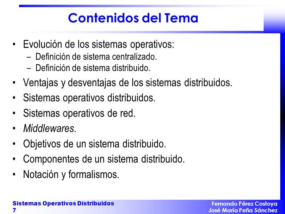 Fernando Pérez Costoya José María Peña Sánchez Sistemas Operativos Distribuidos 7 Contenidos del Tema Evolución de los sistemas operativos: –Definició