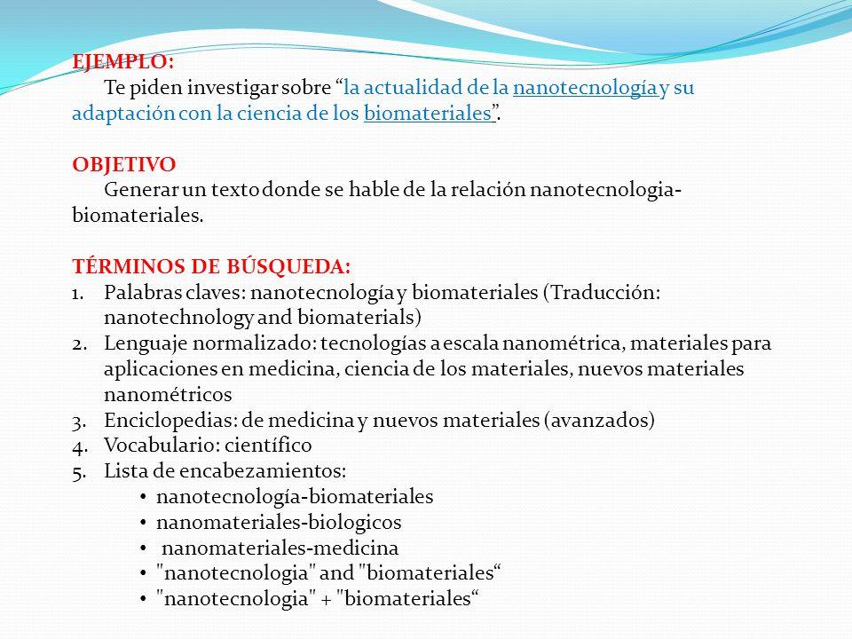 EJEMPLO: Te piden investigar sobre la actualidad de la nanotecnología y su adaptación con la ciencia de los biomateriales. OBJETIVO Generar un texto d