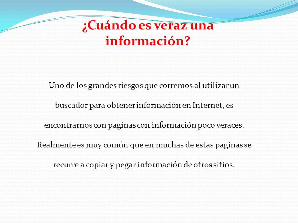 Uno de los grandes riesgos que corremos al utilizar un buscador para obtener información en Internet, es encontrarnos con paginas con información poco