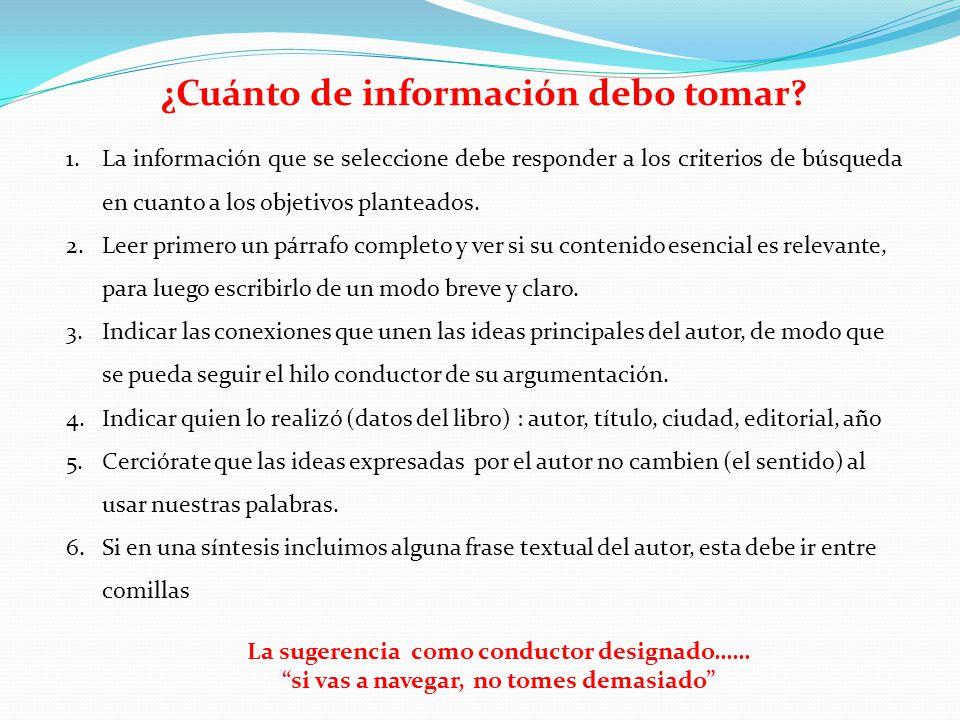 1.La información que se seleccione debe responder a los criterios de búsqueda en cuanto a los objetivos planteados. 2.Leer primero un párrafo completo