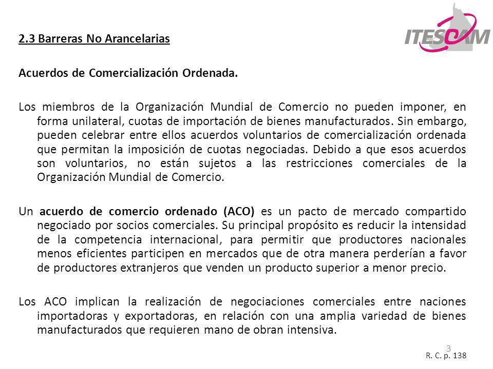 3 2.3 Barreras No Arancelarias Acuerdos de Comercialización Ordenada. Los miembros de la Organización Mundial de Comercio no pueden imponer, en forma
