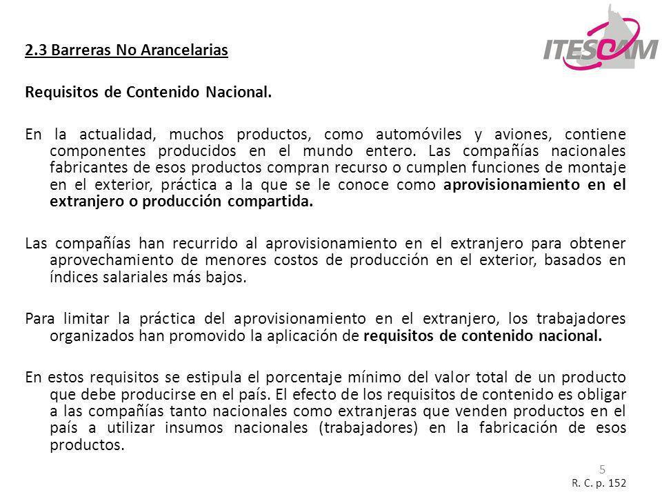 5 2.3 Barreras No Arancelarias Requisitos de Contenido Nacional. En la actualidad, muchos productos, como automóviles y aviones, contiene componentes