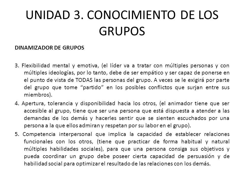UNIDAD 3. CONOCIMIENTO DE LOS GRUPOS DINAMIZADOR DE GRUPOS 3. Flexibilidad mental y emotiva, (el líder va a tratar con múltiples personas y con múltip