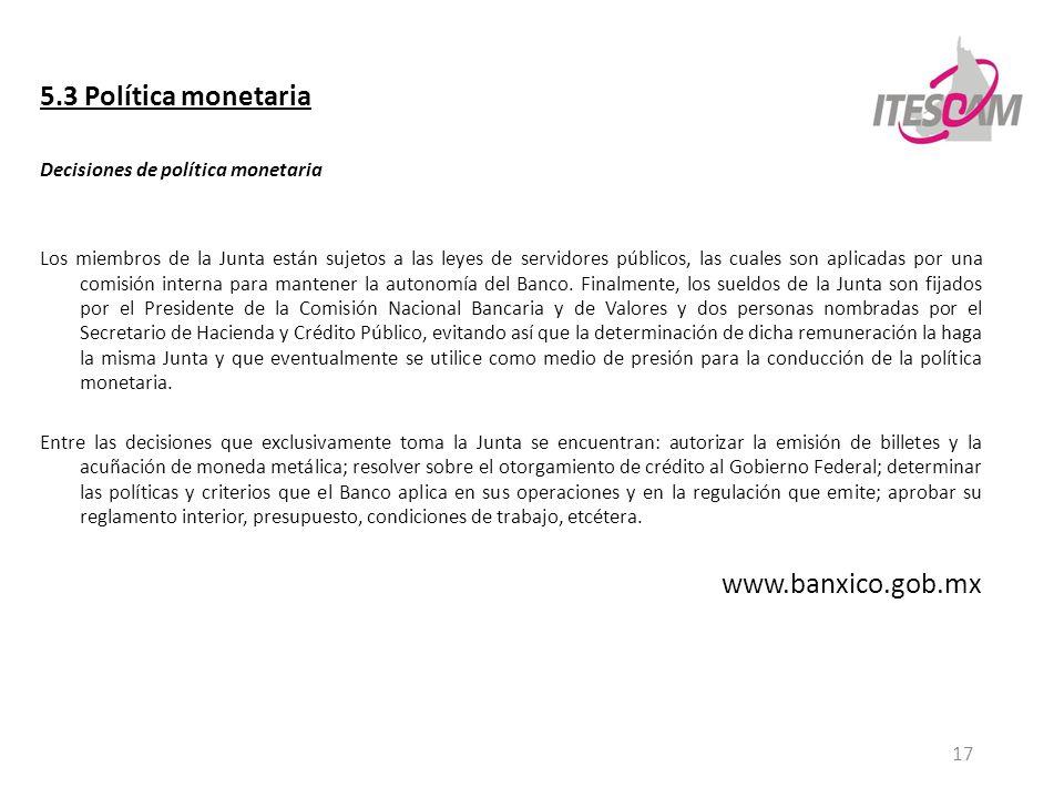 17 5.3 Política monetaria Decisiones de política monetaria Los miembros de la Junta están sujetos a las leyes de servidores públicos, las cuales son a