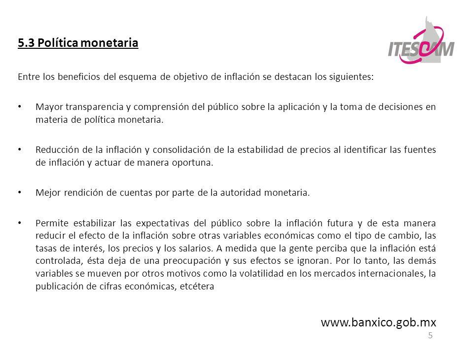5 5.3 Política monetaria Entre los beneficios del esquema de objetivo de inflación se destacan los siguientes: Mayor transparencia y comprensión del p