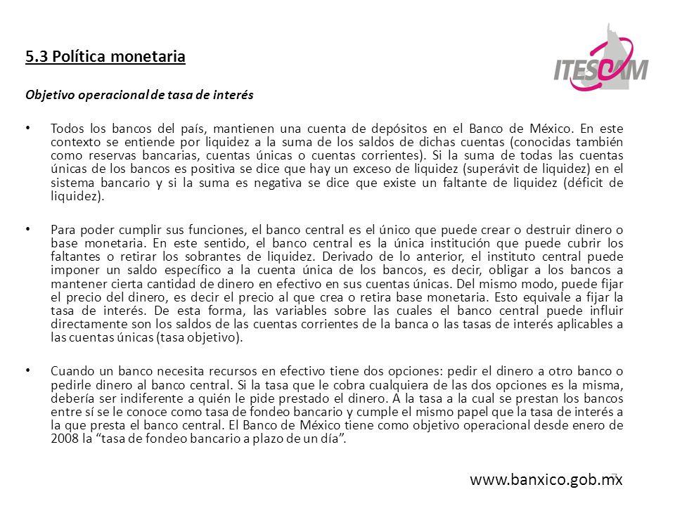 7 5.3 Política monetaria Objetivo operacional de tasa de interés Todos los bancos del país, mantienen una cuenta de depósitos en el Banco de México. E