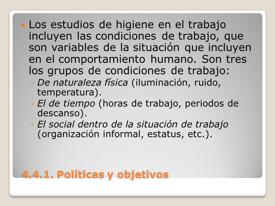 4.4.1. Políticas y objetivos 4.4.1. Políticas y objetivos Los estudios de higiene en el trabajo incluyen las condiciones de trabajo, que son variables