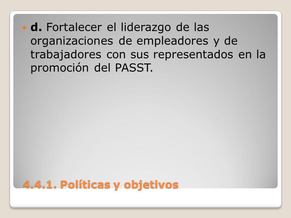 4.4.1. Políticas y objetivos 4.4.1. Políticas y objetivos d. Fortalecer el liderazgo de las organizaciones de empleadores y de trabajadores con sus re