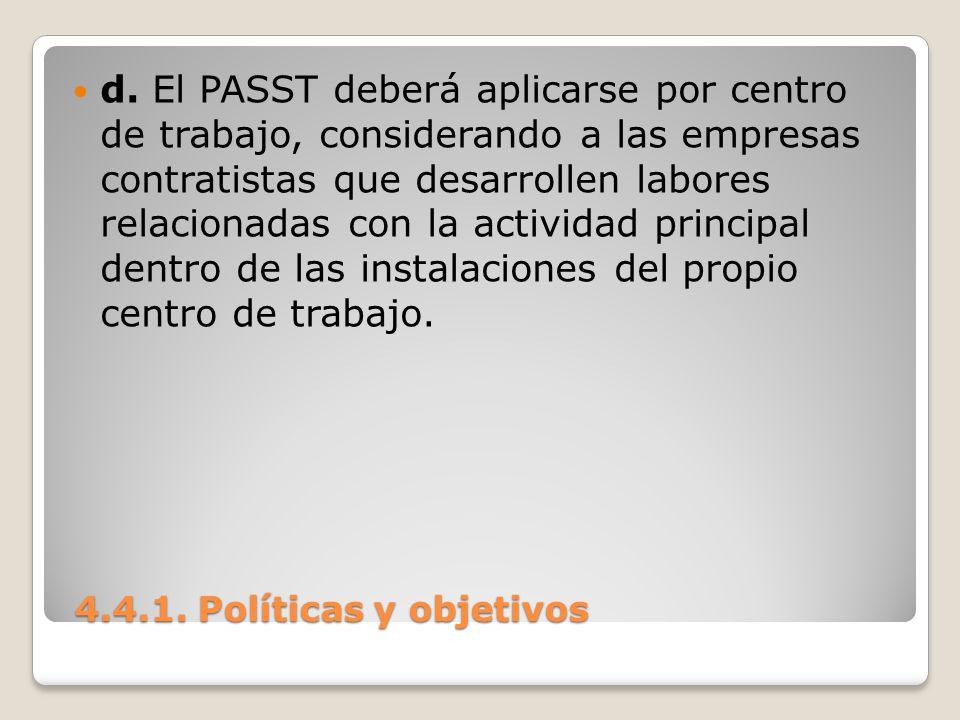 4.4.1. Políticas y objetivos 4.4.1. Políticas y objetivos d. El PASST deberá aplicarse por centro de trabajo, considerando a las empresas contratistas