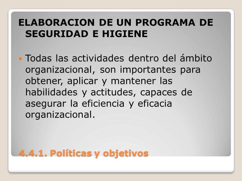 4.4.1. Políticas y objetivos 4.4.1. Políticas y objetivos ELABORACION DE UN PROGRAMA DE SEGURIDAD E HIGIENE Todas las actividades dentro del ámbito or
