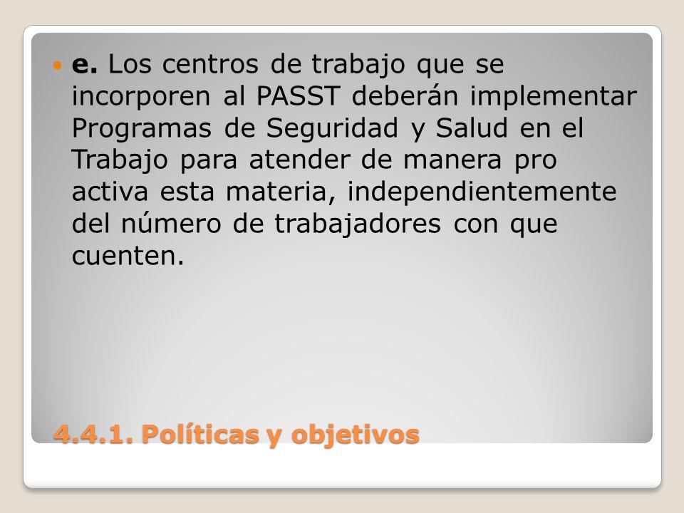 4.4.1. Políticas y objetivos 4.4.1. Políticas y objetivos e. Los centros de trabajo que se incorporen al PASST deberán implementar Programas de Seguri