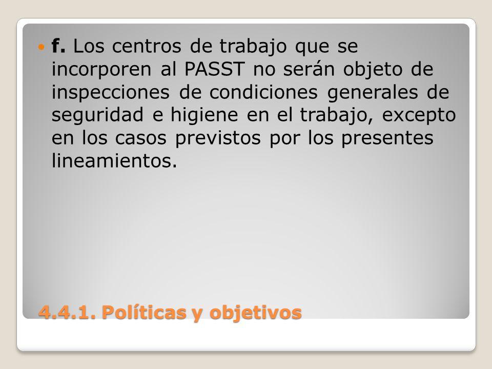 4.4.1. Políticas y objetivos 4.4.1. Políticas y objetivos f. Los centros de trabajo que se incorporen al PASST no serán objeto de inspecciones de cond
