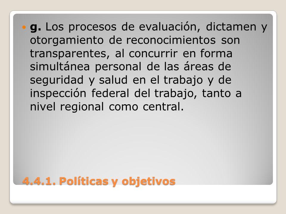 4.4.1. Políticas y objetivos 4.4.1. Políticas y objetivos g. Los procesos de evaluación, dictamen y otorgamiento de reconocimientos son transparentes,