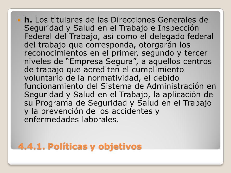 4.4.1. Políticas y objetivos 4.4.1. Políticas y objetivos h. Los titulares de las Direcciones Generales de Seguridad y Salud en el Trabajo e Inspecció