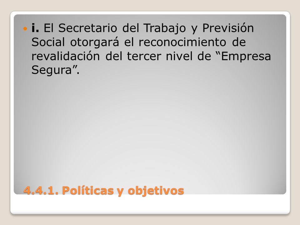 4.4.1. Políticas y objetivos 4.4.1. Políticas y objetivos i. El Secretario del Trabajo y Previsión Social otorgará el reconocimiento de revalidación d