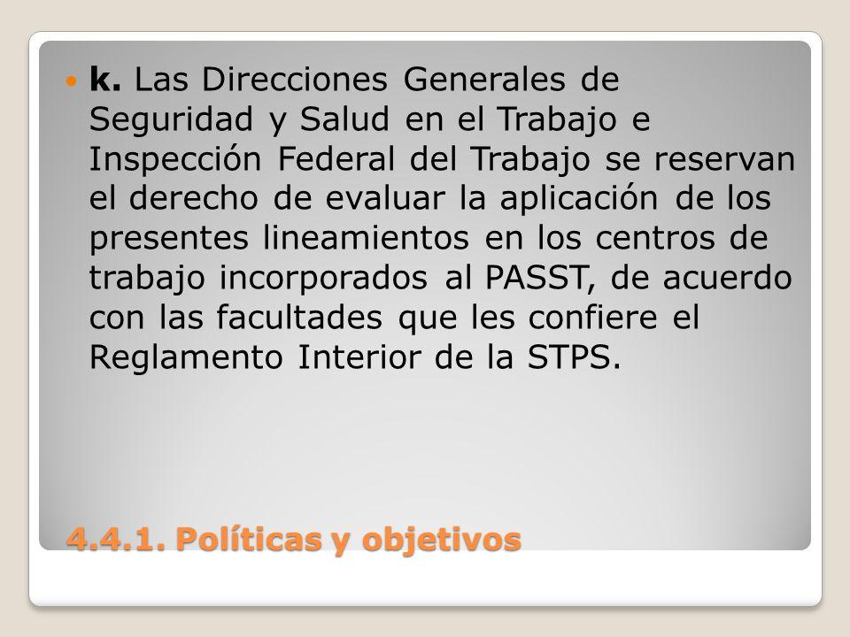 4.4.1. Políticas y objetivos 4.4.1. Políticas y objetivos k. Las Direcciones Generales de Seguridad y Salud en el Trabajo e Inspección Federal del Tra